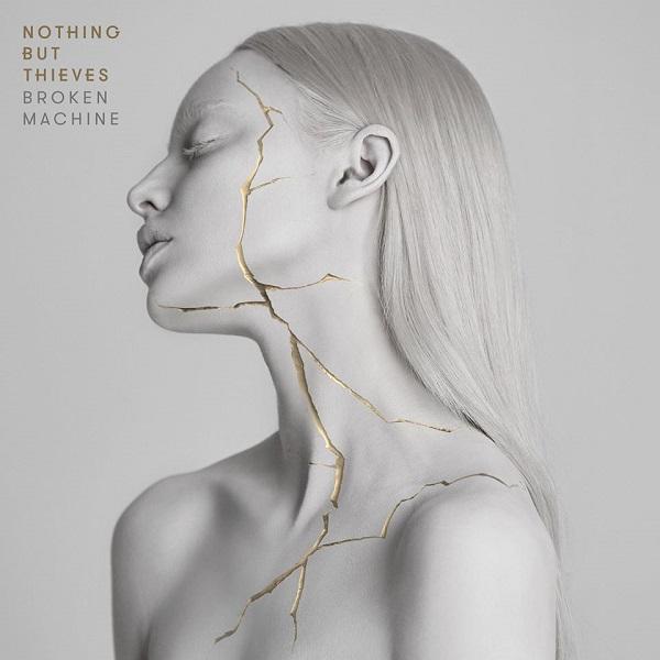 Nothing But Thieves Broken Machine 2017