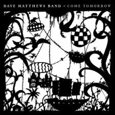 Dave Matthews Band Come Tomorrow 2018