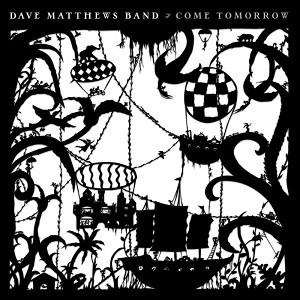 Dave Matthews Band Come Tomorrow 2018